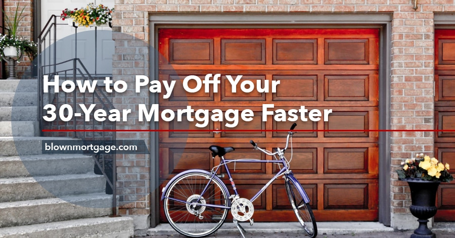 How to Pay Off Your 30-Year Mortgage Faster
